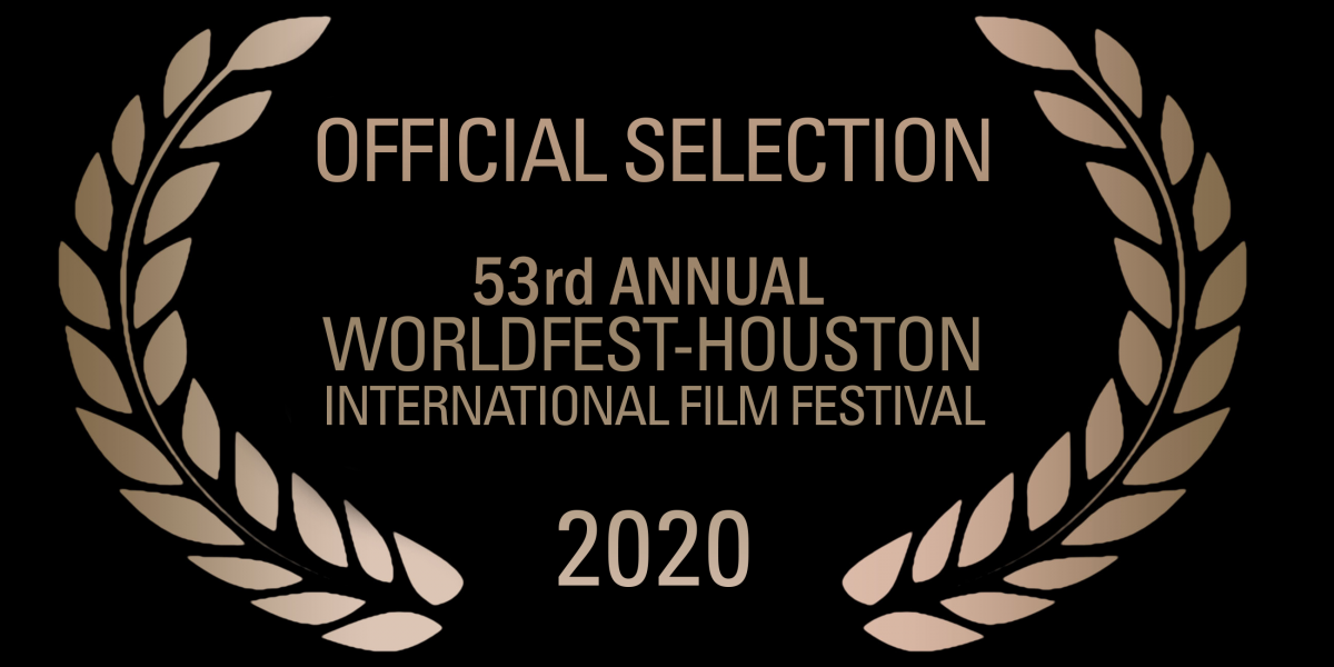 Official Selection 53rd Annual Worldfest-Houston International Film Festival 2020